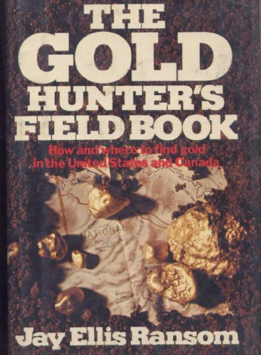 9780060135119: The Gold Hunter's Field Book: How and Where to Find Gold in the United States and Canada