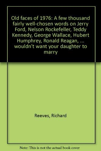 9780060135263: Old faces of 1976: A few thousand fairly well-chosen words on Jerry Ford, Nelson Rockefeller, Teddy Kennedy, George Wallace, Hubert Humphrey, Ronald ... probably wouldn't want your daughter to marry