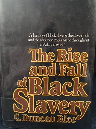 The Rise and Fall of Black Slavery: Rice, Charles Duncan