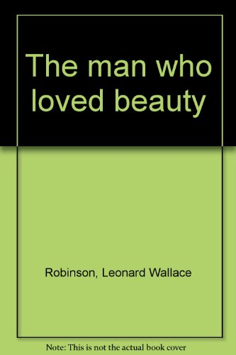 9780060135843: The man who loved beauty