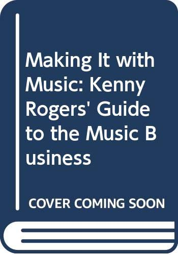 9780060135980: Making It with Music: Kenny Rogers' Guide to the Music Business