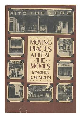 9780060136574: Moving Places : a Life At the Movies / Jonathan Rosenbaum
