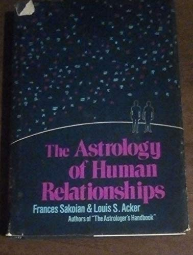 The astrology of human relationships: Sakoian, Frances