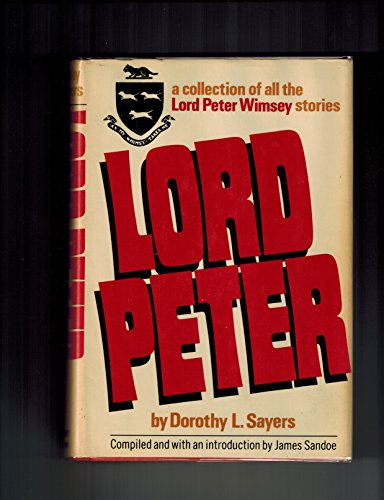 Lord Peter;: A collection of all the Lord Peter Wimsey stories: Dorothy L Sayers