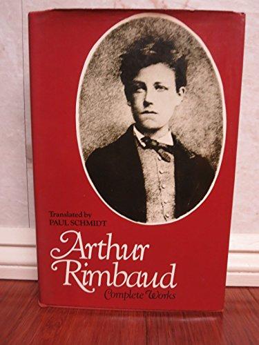 Arthur Rimbaud: Complete Works: Rimbaud, Arthur, Schmidt,