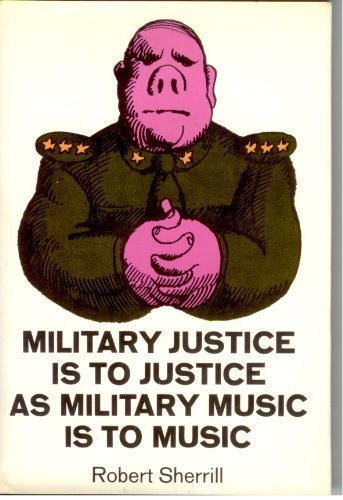 9780060138417: Military Justice Is to Justice As Military Music Is to Music.
