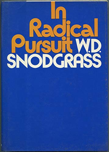 In Radical Pursuit (Inscribed First Edition): W. D. Snodgrass