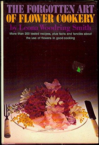 The Forgotten Art of Flower Cookery: Smith, Leona Woodring