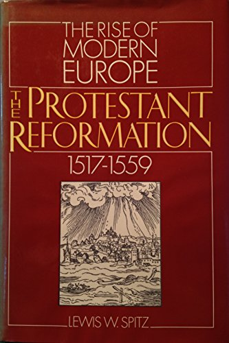 The Protestant Reformation, 1517-1559 (Rise of Modern Europe): Spitz, Lewis William