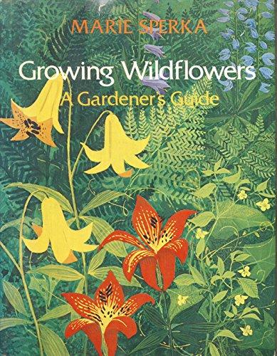 9780060139599: Growing Wildflowers: A Gardener's Guide
