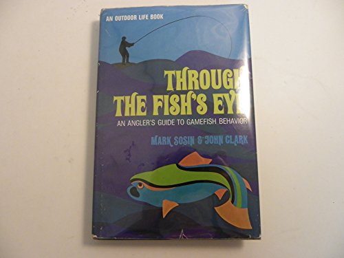 9780060139711: Through the Fish's Eye: An Angler's Guide to Gamefish Behavior (An Outdoor Life Book)