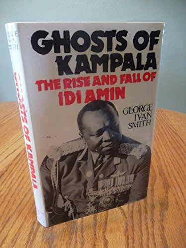 9780060140274: Ghosts of Kampala: The Rise and Fall of Idi Amin