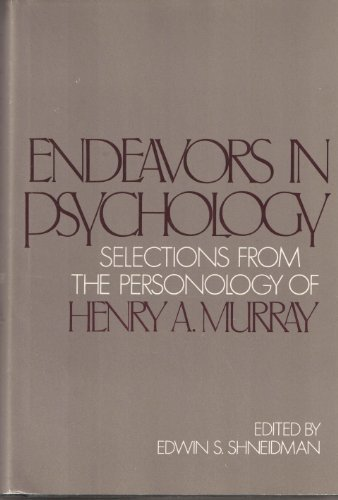 Endeavors in Psychology: Selections from the Personology: Murray, H. A.,