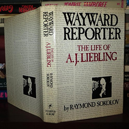 Wayward Reporter The Life Of A. J. Liebling [ Advance Galley Proofs]