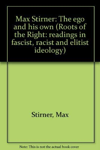 9780060141318: Max Stirner: The ego and his own (Roots of the Right: readings in fascist, racist and elitist ideology)