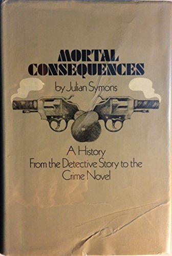 9780060141875: Mortal consequences;: A history from the detective story to the crime novel