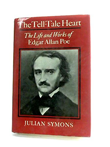 Tell-Tale Heart: The Life and Works of Edgar Allan Poe: Symons, Julian