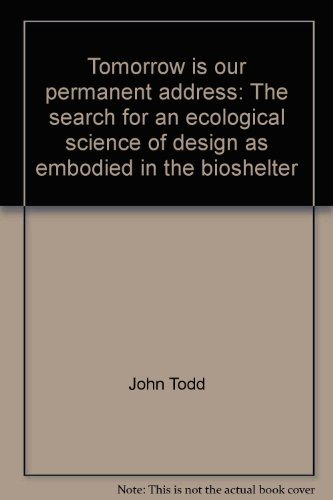 9780060143190: Tomorrow is our permanent address: The search for an ecological science of design as embodied in the bioshelter