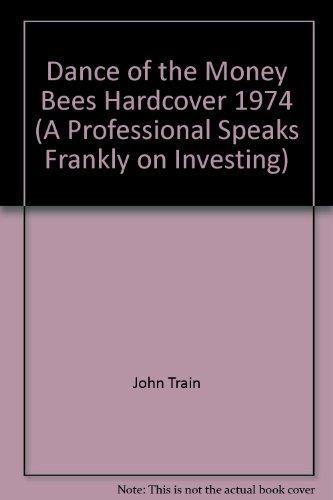 Dance of the Money Bees: A Professional: Train, John; John