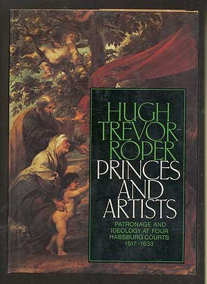 9780060143626: Princes and Artists: Patronage and Ideology at Four Hapsburg Courts 1517-1633
