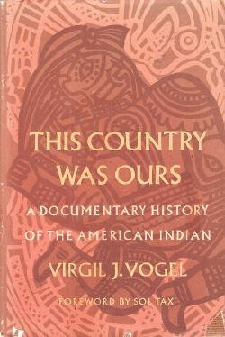 This Country Was Ours; A Documentary History of the American Indian,: Vogel, Virgil J.