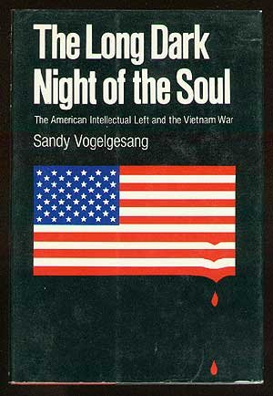 9780060145125: The long dark night of the soul;: The American intellectual left and the Vietnam war