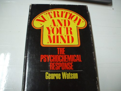 Nutrition and Your Mind: The Psychochemical Response.: George Watson