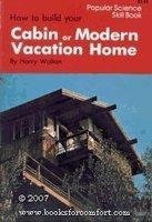 9780060145736: How to Build Your Cabin or Modern Vacation Home