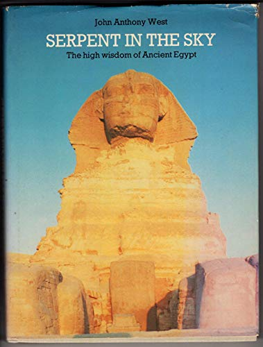 Serpent in the Sky: The Higher Wisdom of Ancient Egypt: West, John Anthony