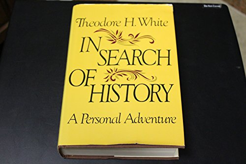In Search of History: A Personal Adventure: White, Theodore H.