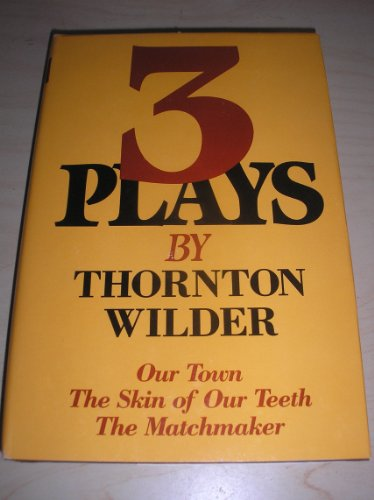 9780060146504: Three Plays: Our Town, Skin of Our Teeth, Matchmaker