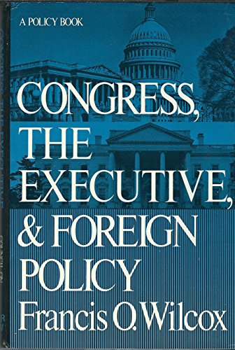 CONGRESS, THE EXECUTIVE AND FOREIGN POLICY