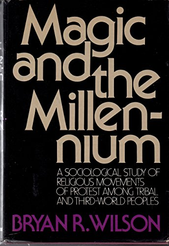 Magic and the Millennium: A Sociological Study of Religious Movements of Protest among Tribal and ...