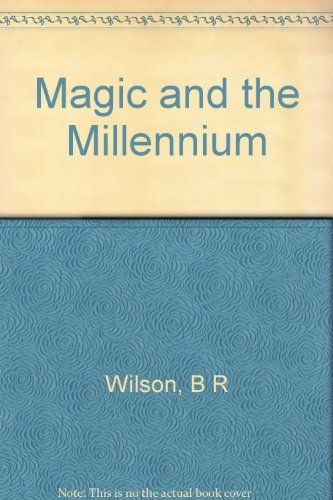 Magic and the Millenium: A Sociological Study: Wilson, Bryan R.