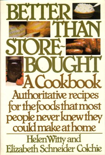 9780060146931: Better Than Store-Bought: A Cookbook Authoritative recipes for the foods that most people never knew they could make at home.