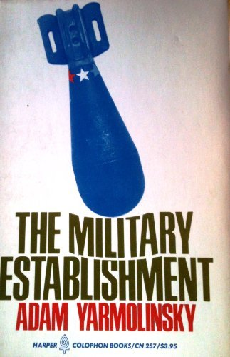 9780060147679: The Military Establishment: Its Impacts on American Society.