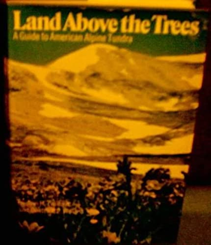 9780060148232: Land Above the Trees: A Guide to American Alpine Tundra