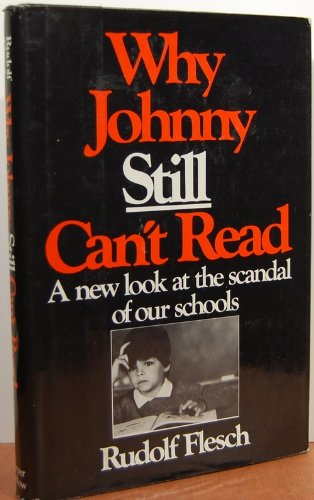Why Johnny Still Can't Read: A New Look at the Scandal of Our Schools: Flesch, Rudolf Franz