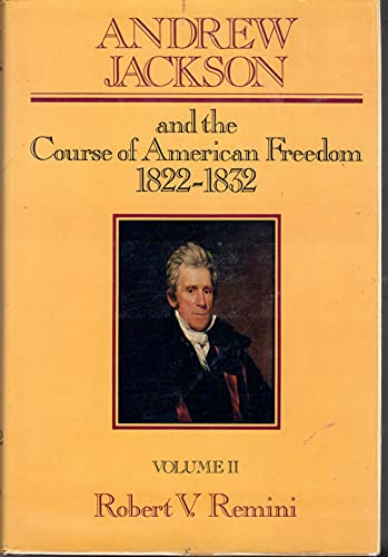 Andrew Jackson and the Course of American Freedom 1822-1832: Robert V. Remini