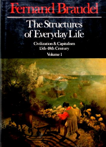 The Structures of Everyday Life: Civilization and Capitalism, 15th-18th Century Volume 1: Braudel, ...