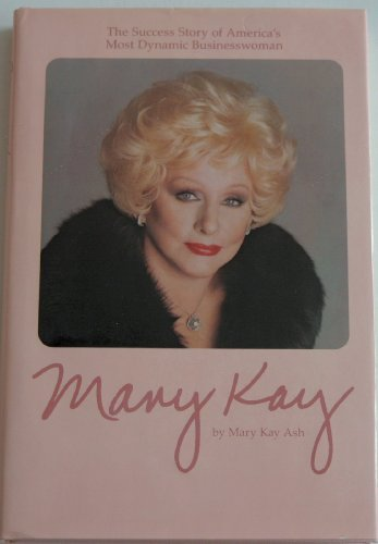 Mary Kay : The Success Story of America's Most Dynamic Businesswoman: Ash, Mary Kay *SIGNED*