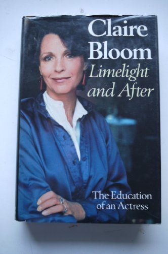 Limelight and After: The Education of an Actress: Bloom, Claire