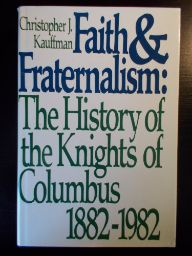 9780060149406: Faith and fraternalism: The history of the Knights of Columbus, 1882-1982