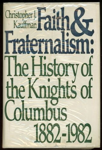 Faith and fraternalism: The history of the: Kauffman, Christopher J