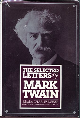 The Selected Letters of Mark Twain: Twain, Mark; edited