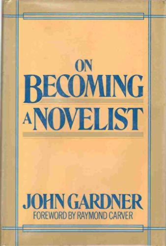 9780060149567: On Becoming a Novelist