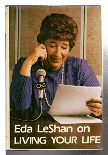 Eda LeShan on Living your life: Based: Eda J LeShan