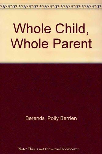 9780060149710: Whole Child, Whole Parent