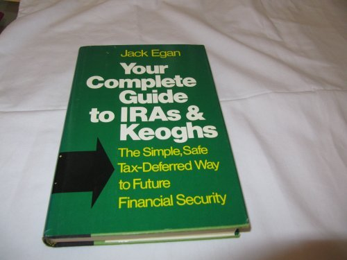 Your complete guide to IRAs and Keoghs: The simple, safe, tax-deferred way to future financial se...