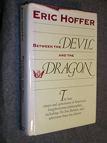 9780060149840: Between the Devil and the Dragon: The Best Essays and Aphorisms of Eric Hoffer